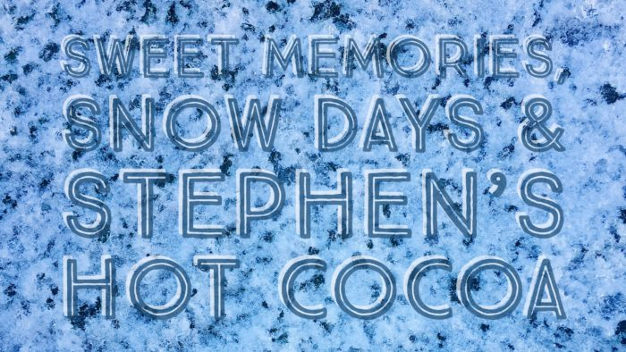 Sweet Memories, Snow Days and Stephens Hot Cocoa ©www.roastedbeanz.com [AD] #StephensGourmet
